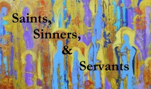 Saints Sinners and Servants
